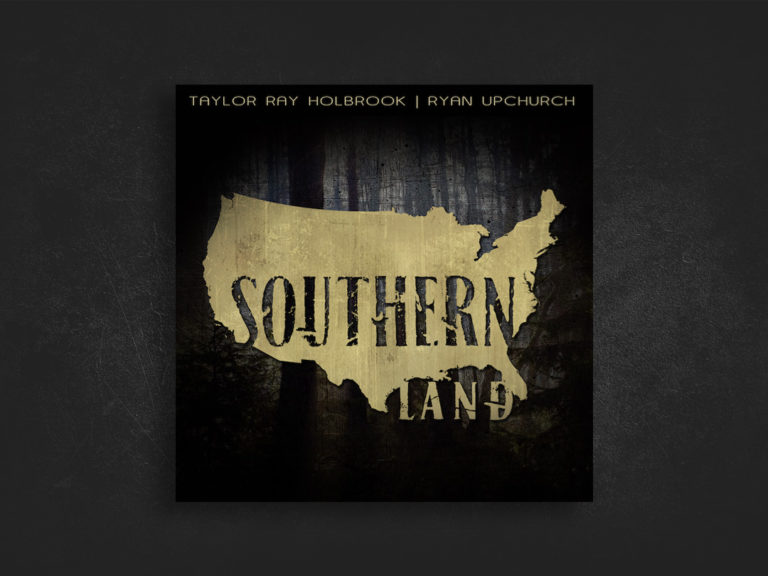 Southern Land – Taylor Ray Holbrook / Ryan Upchurch