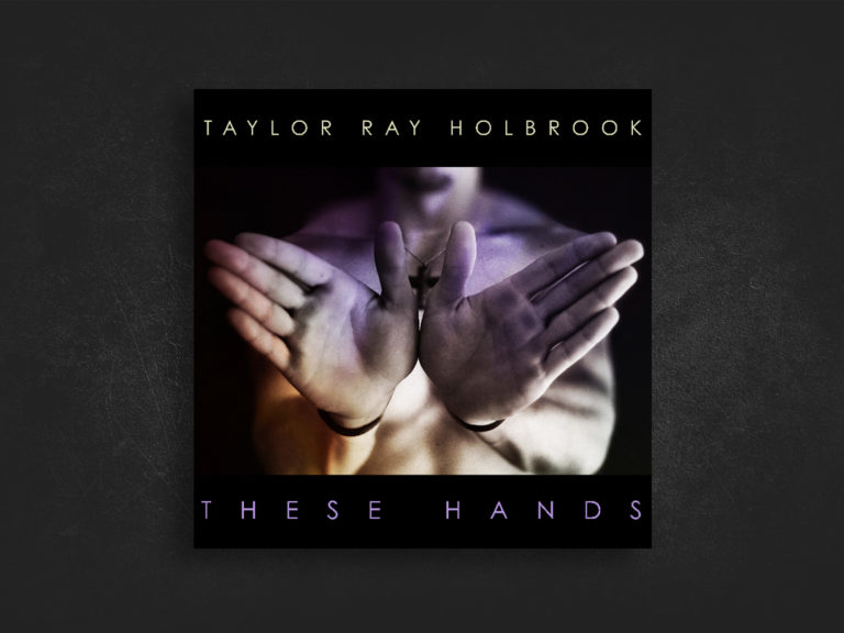 These Hands – Taylor Ray Holbrook